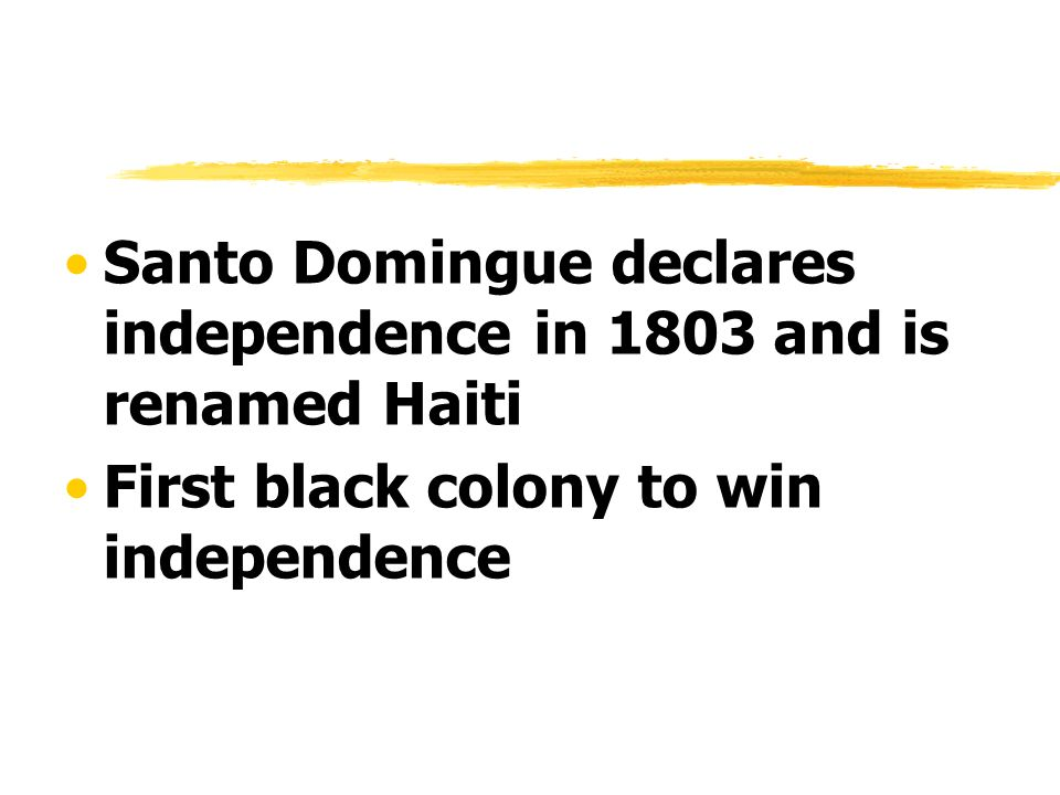 Santo Domingue declares independence in 1803 and is renamed Haiti
