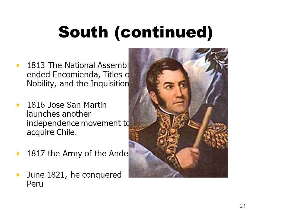 South (continued) 1813 The National Assembly ended Encomienda, Titles of Nobility, and the Inquisition.