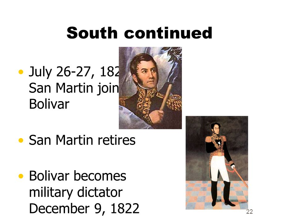 South continued July 26-27, 1822 San Martin joins Bolivar
