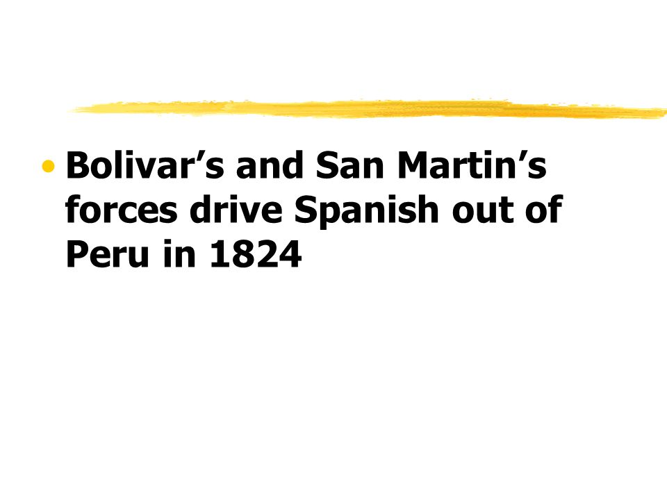 Bolivar's and San Martin's forces drive Spanish out of Peru in 1824