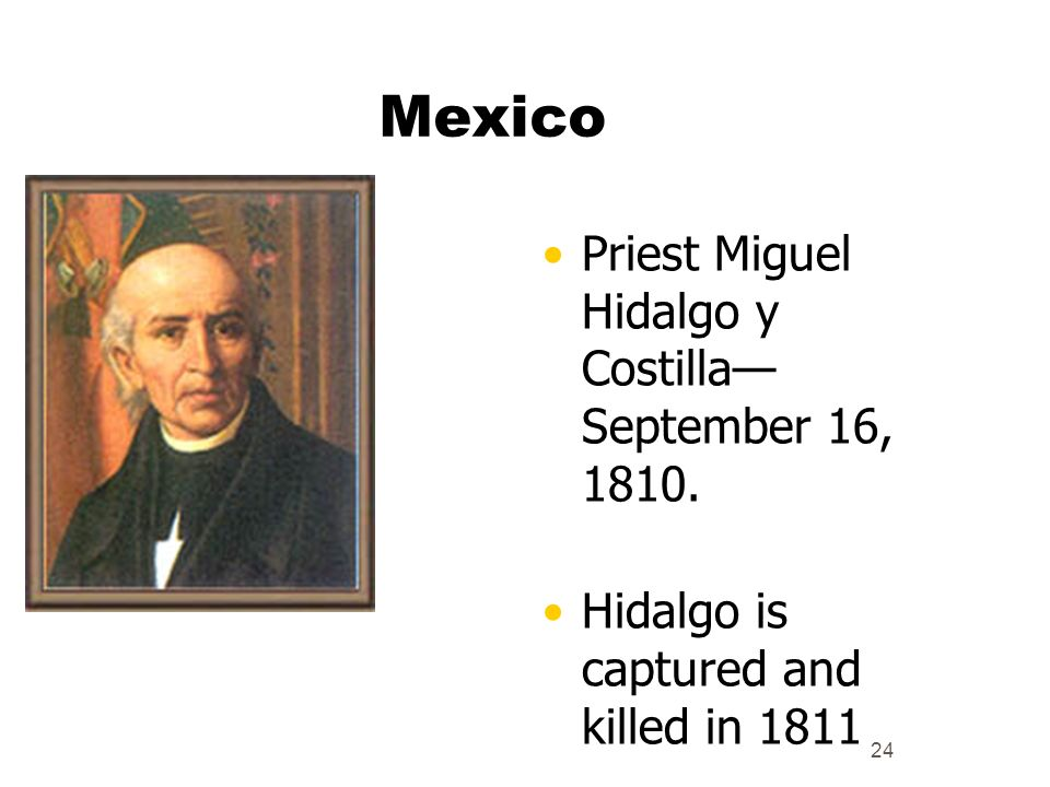 Mexico Priest Miguel Hidalgo y Costilla— September 16, 1810.