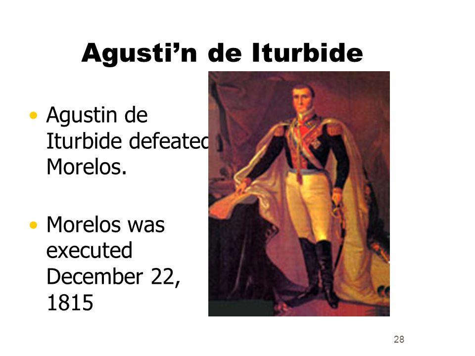 Agusti'n de Iturbide Agustin de Iturbide defeated Morelos.