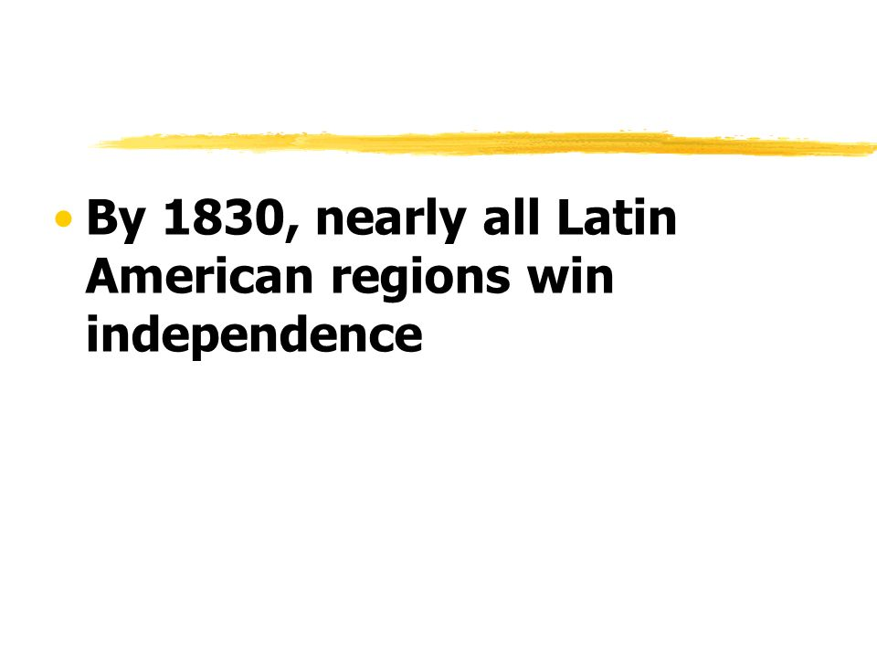 By 1830, nearly all Latin American regions win independence
