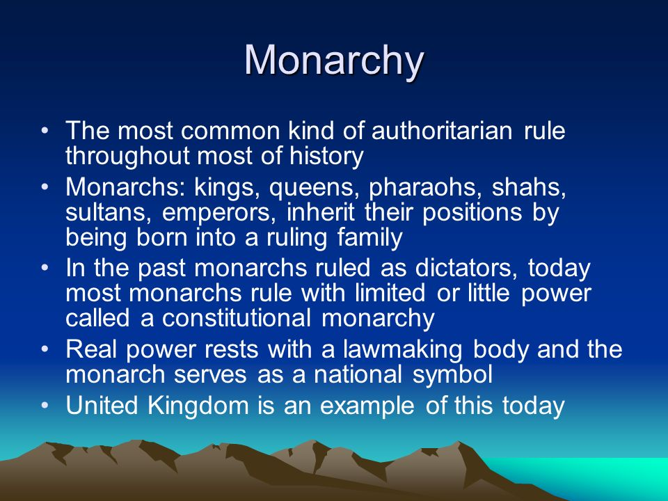 Monarchy The most common kind of authoritarian rule throughout most of history.