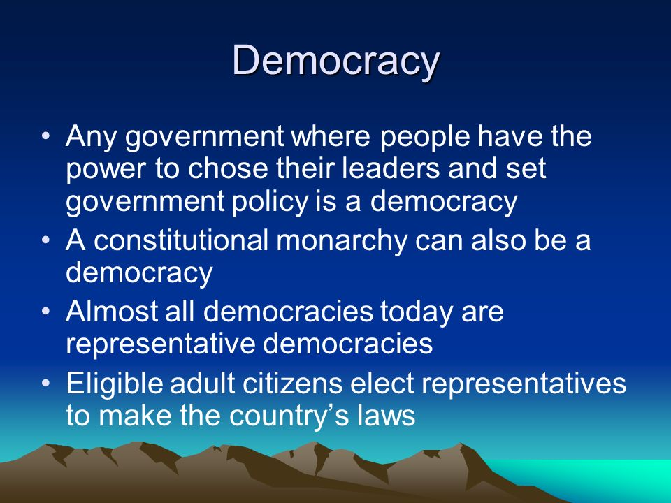 Democracy Any government where people have the power to chose their leaders and set government policy is a democracy.