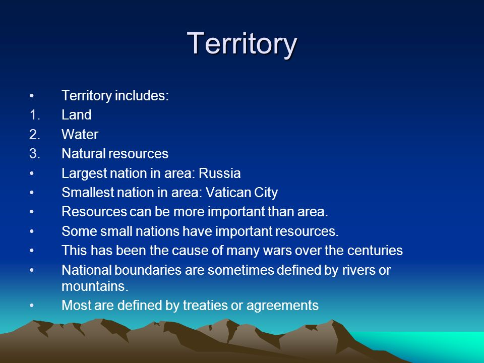 Territory Territory includes: Land Water Natural resources