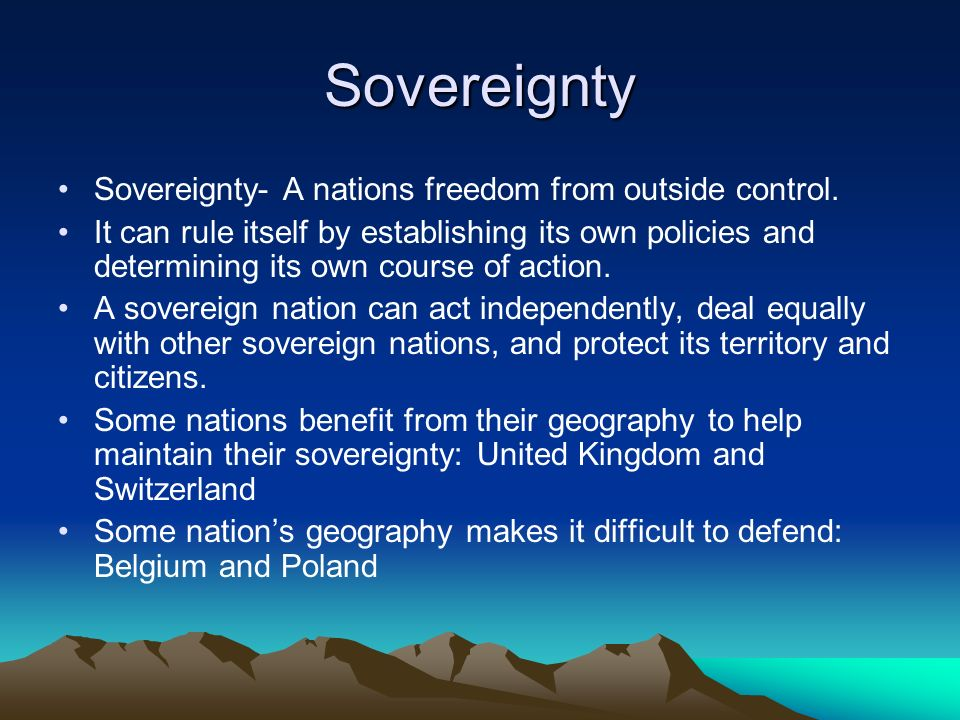 Sovereignty Sovereignty- A nations freedom from outside control.