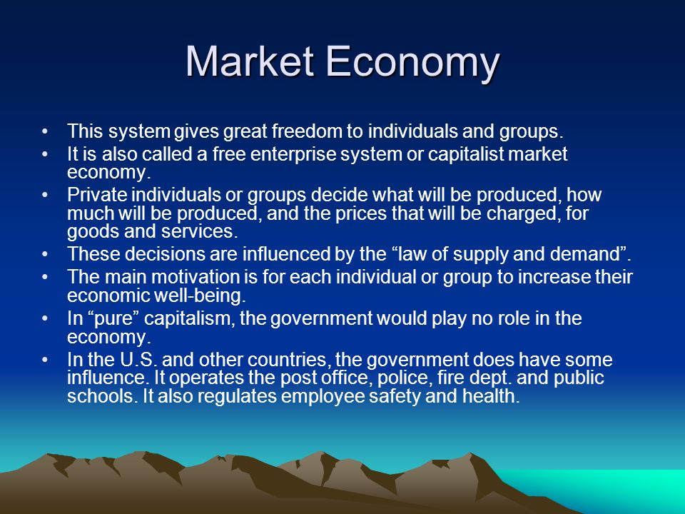 Market Economy This system gives great freedom to individuals and groups. It is also called a free enterprise system or capitalist market economy.