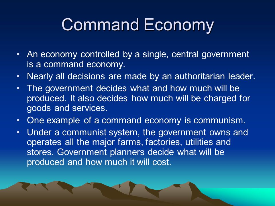 Command Economy An economy controlled by a single, central government is a command economy.