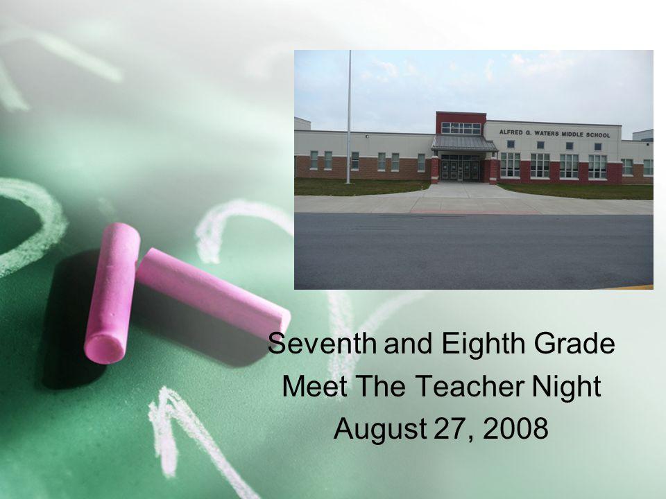Seventh and Eighth Grade Meet The Teacher Night August 27, 2008