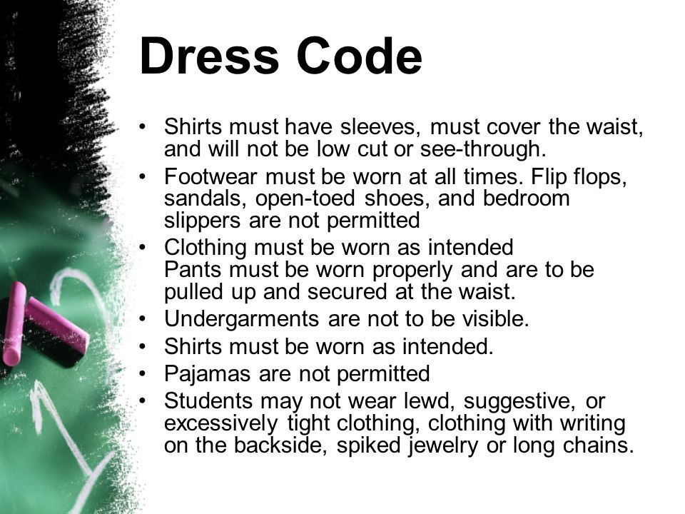 Dress Code Shirts must have sleeves, must cover the waist, and will not be low cut or see-through.