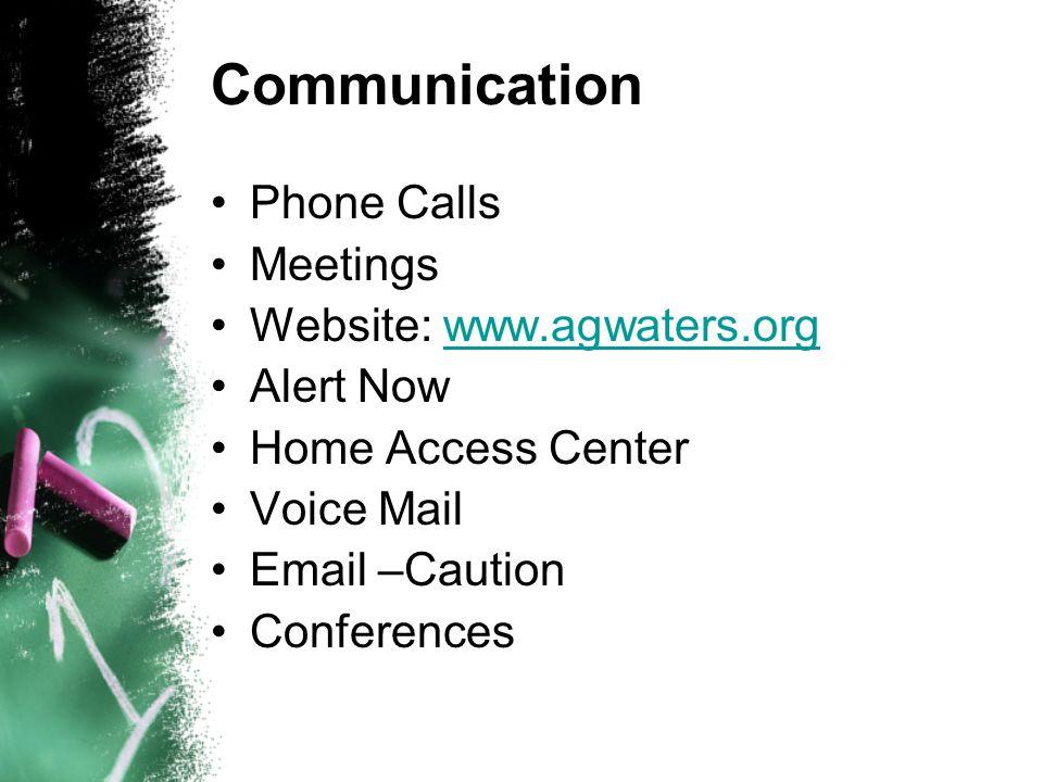 Communication Phone Calls Meetings Website: www.agwaters.org Alert Now