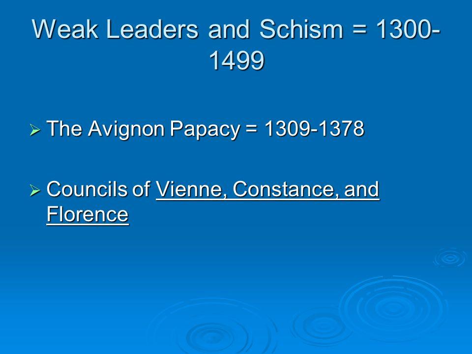 Weak Leaders and Schism = 1300-1499
