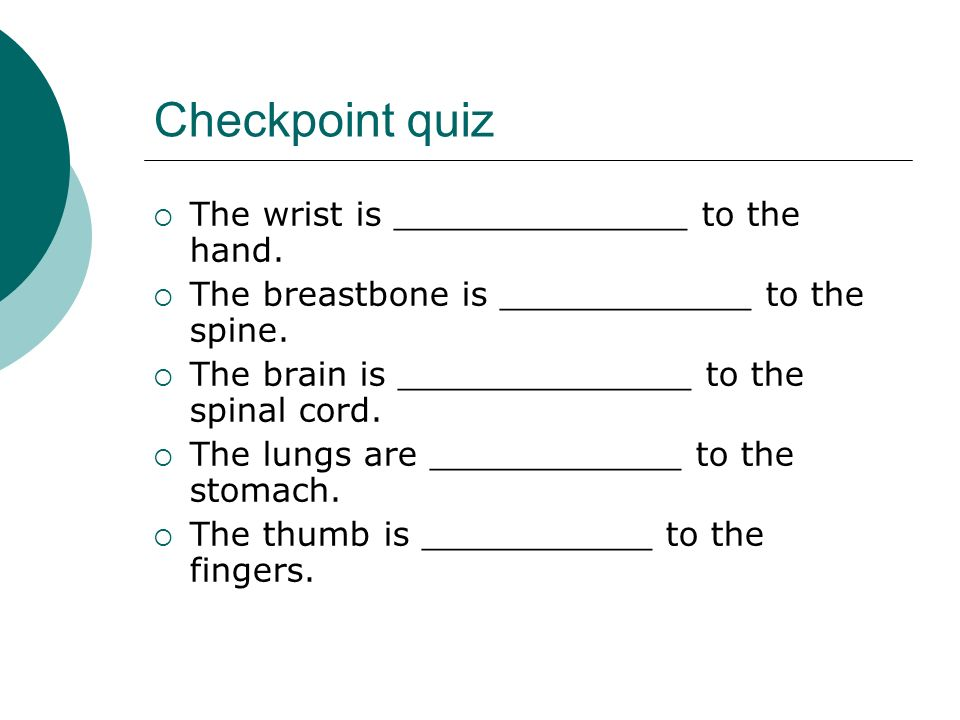 Checkpoint quiz The wrist is ______________ to the hand.