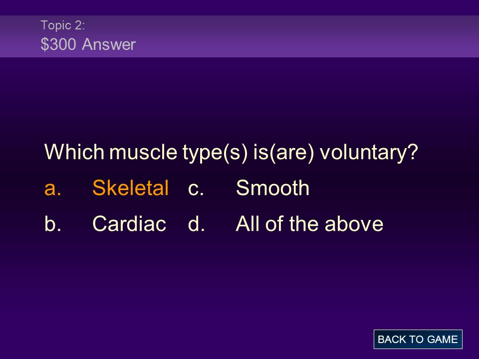 Which muscle type(s) is(are) voluntary a. Skeletal c. Smooth