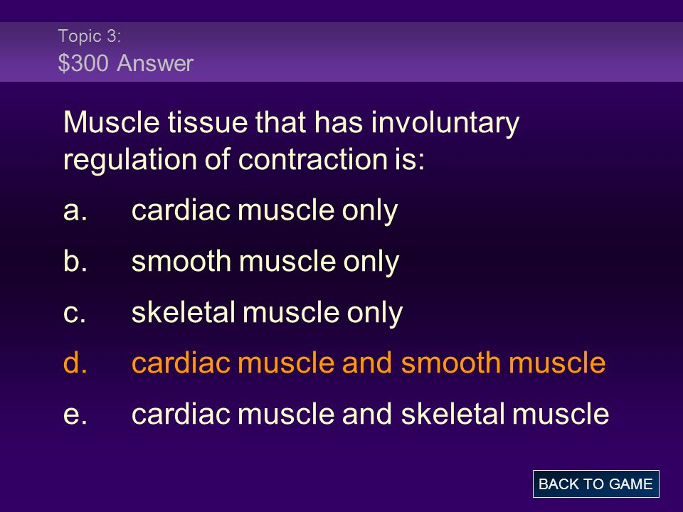 Muscle tissue that has involuntary regulation of contraction is:
