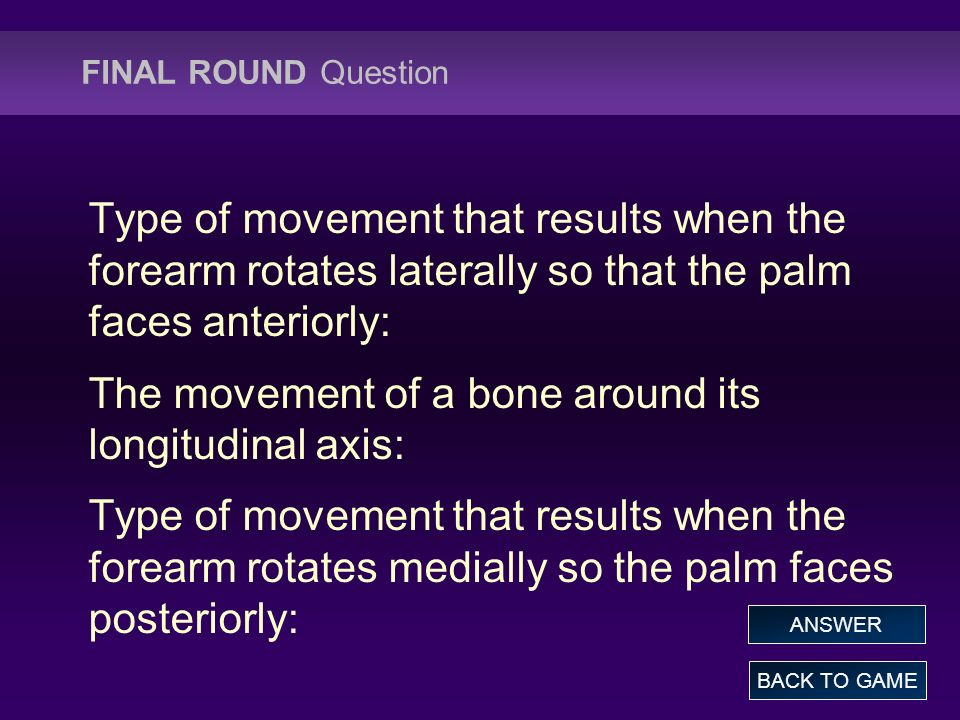The movement of a bone around its longitudinal axis: