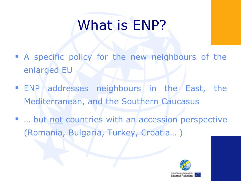 What is ENP A specific policy for the new neighbours of the enlarged EU.