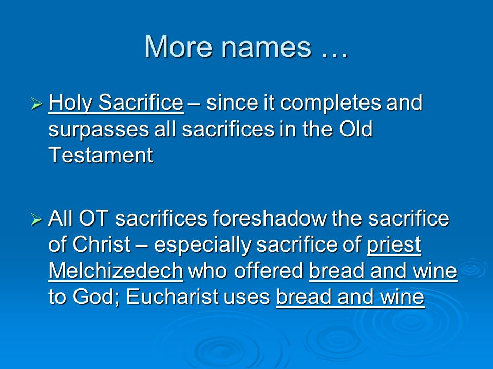 More names … Holy Sacrifice – since it completes and surpasses all sacrifices in the Old Testament.