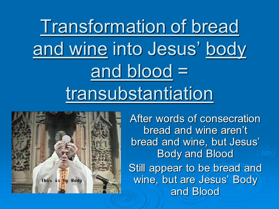 Still appear to be bread and wine, but are Jesus' Body and Blood