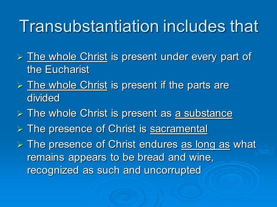 Transubstantiation includes that