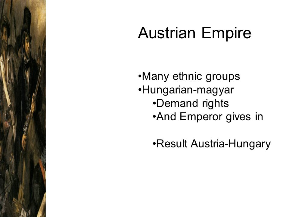 Austrian Empire Many ethnic groups Hungarian-magyar Demand rights