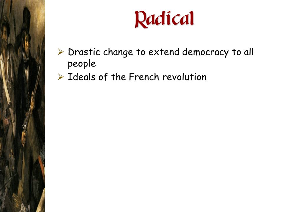 Radical Drastic change to extend democracy to all people