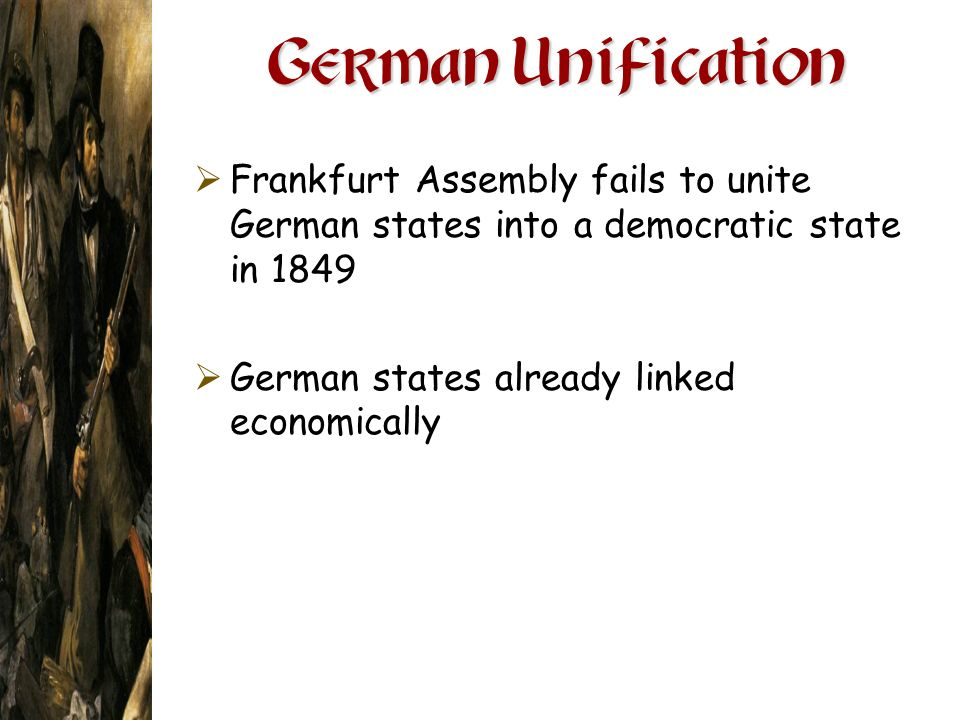 German Unification Frankfurt Assembly fails to unite German states into a democratic state in 1849.