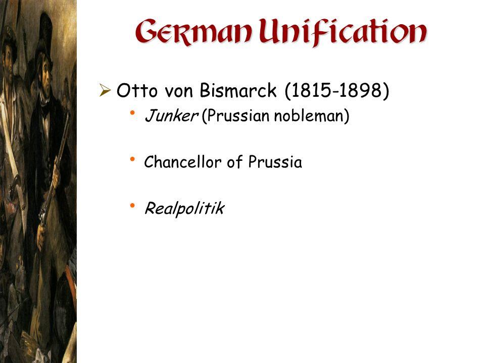 German Unification Otto von Bismarck (1815-1898)