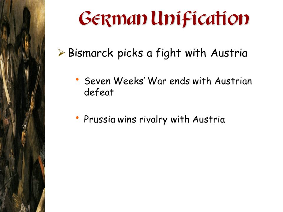 German Unification Bismarck picks a fight with Austria