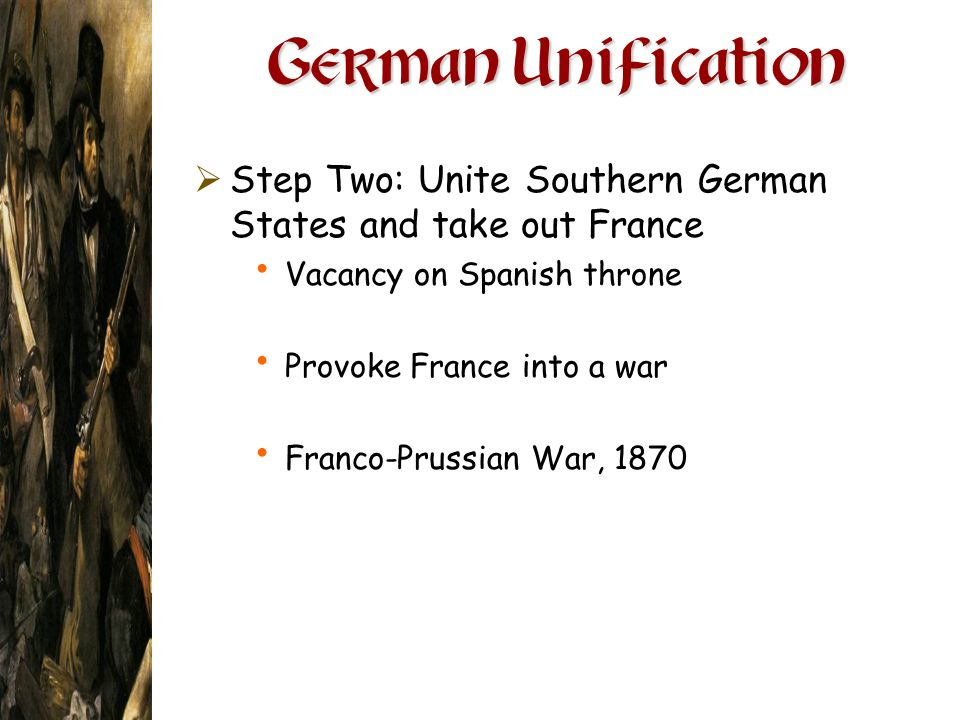 German Unification Step Two: Unite Southern German States and take out France. Vacancy on Spanish throne.