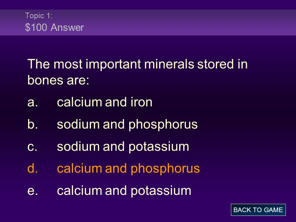 The most important minerals stored in bones are: a. calcium and iron