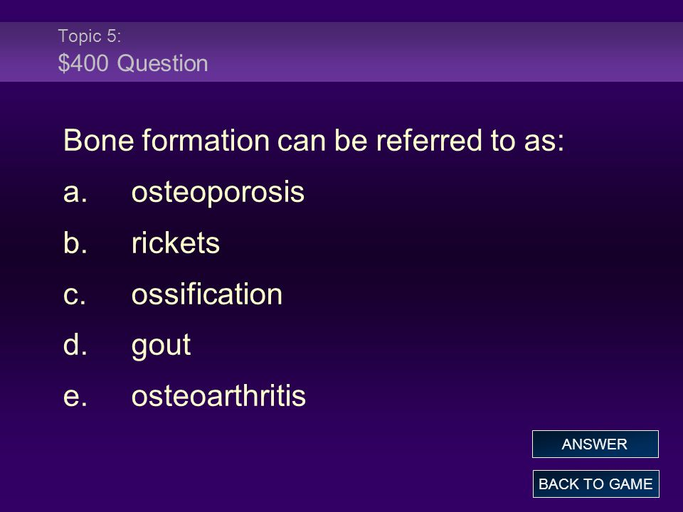 Bone formation can be referred to as: a. osteoporosis b. rickets
