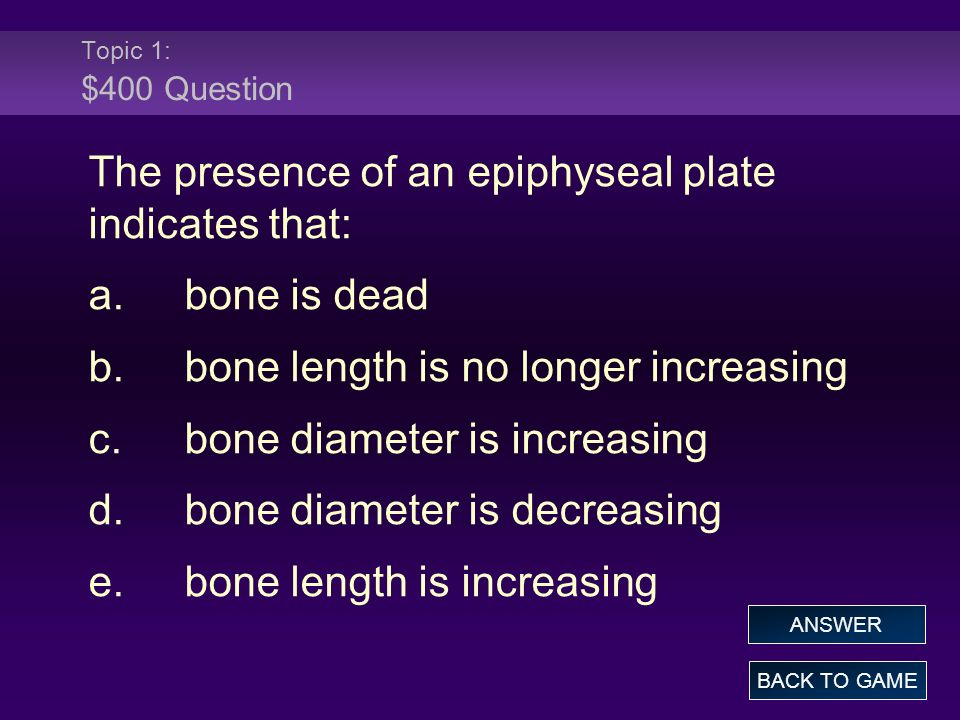 The presence of an epiphyseal plate indicates that: a. bone is dead