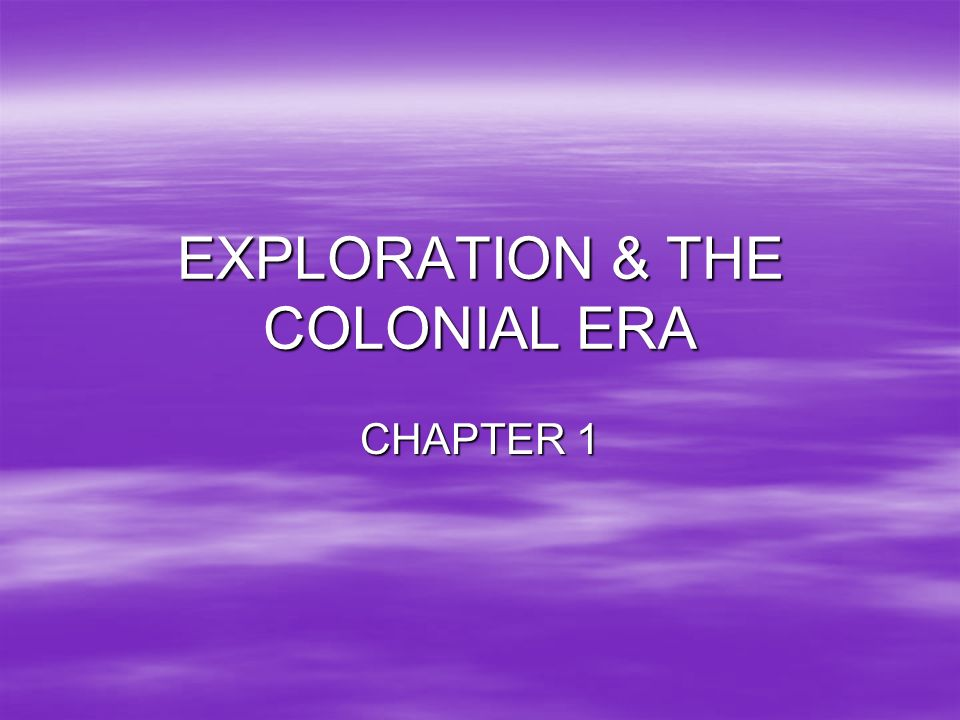 EXPLORATION & THE COLONIAL ERA