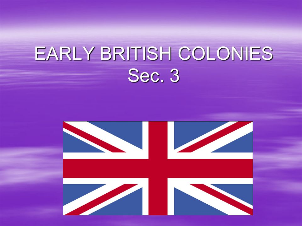 EARLY BRITISH COLONIES Sec. 3