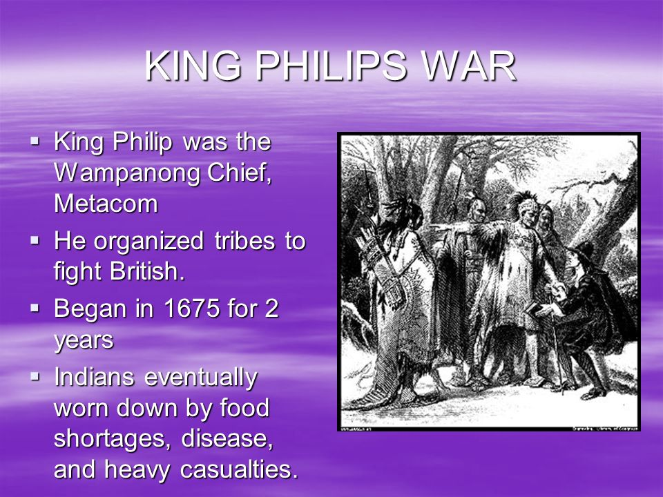 KING PHILIPS WAR King Philip was the Wampanong Chief, Metacom