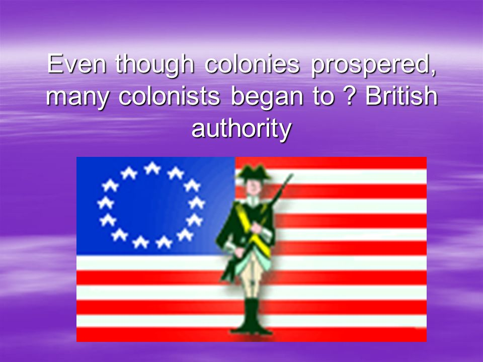 Even though colonies prospered, many colonists began to
