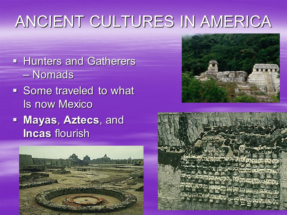 ANCIENT CULTURES IN AMERICA