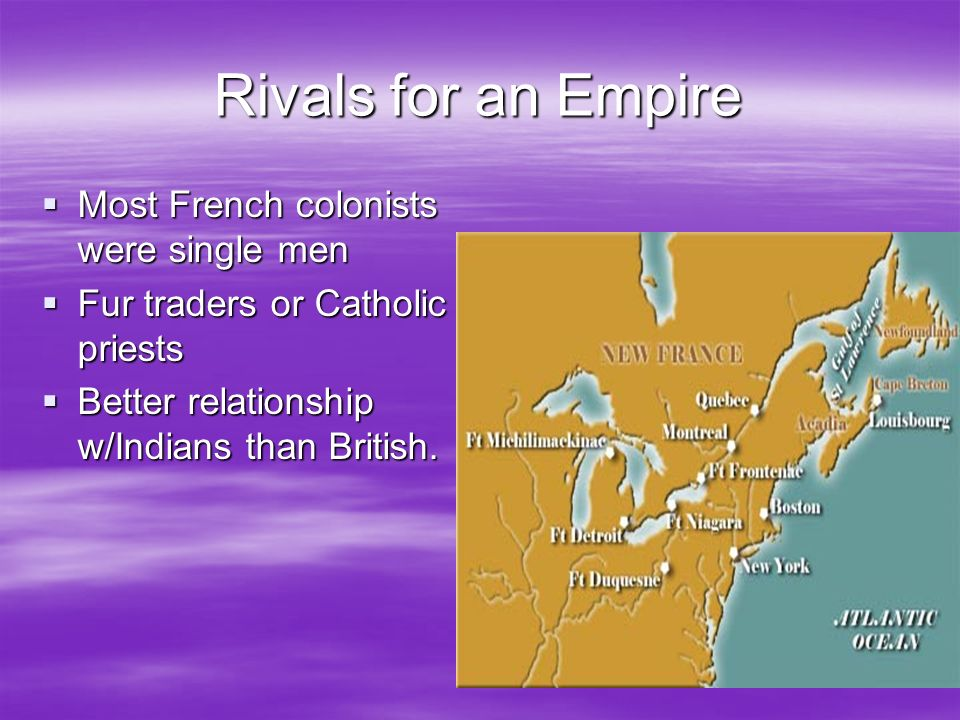 Rivals for an Empire Most French colonists were single men