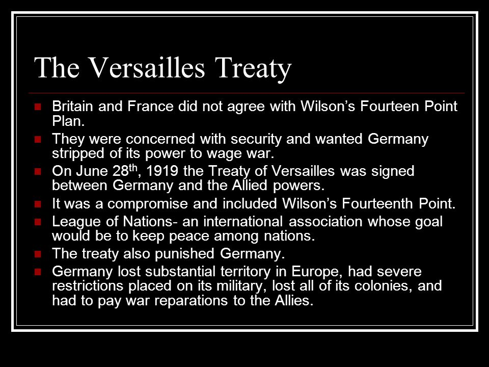 The Versailles Treaty Britain and France did not agree with Wilson's Fourteen Point Plan.