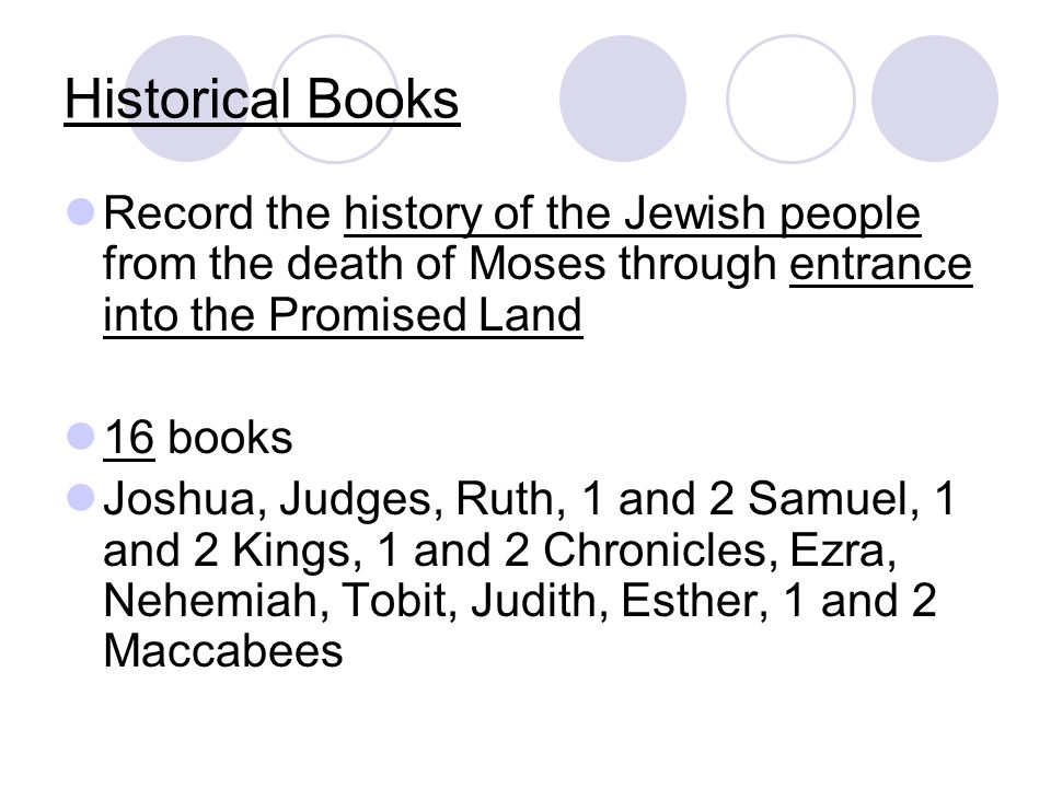 Historical Books Record the history of the Jewish people from the death of Moses through entrance into the Promised Land.
