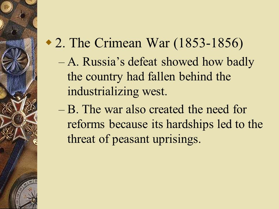 2. The Crimean War (1853-1856) A. Russia's defeat showed how badly the country had fallen behind the industrializing west.