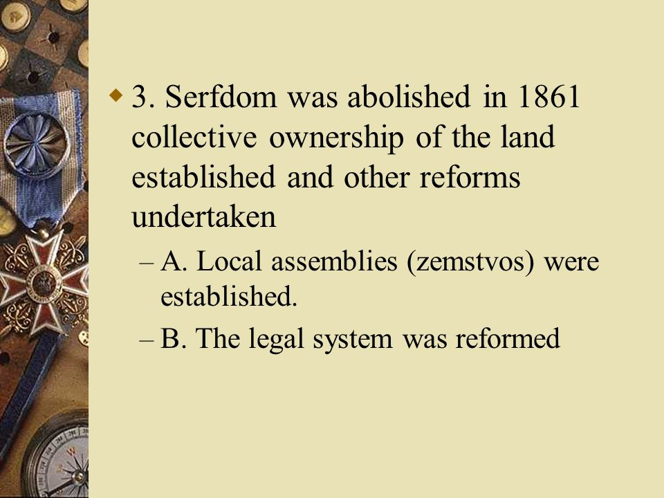 3. Serfdom was abolished in 1861 collective ownership of the land established and other reforms undertaken