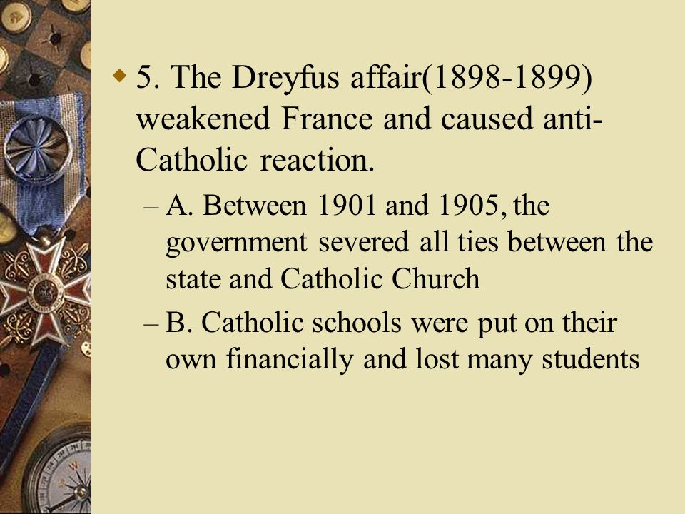 5. The Dreyfus affair(1898-1899) weakened France and caused anti-Catholic reaction.