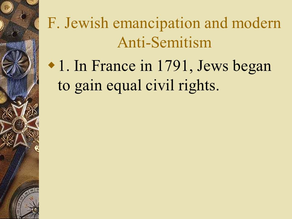 F. Jewish emancipation and modern Anti-Semitism