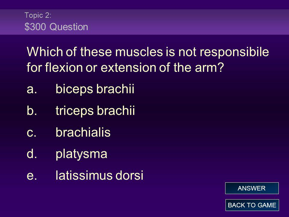 Topic 2: $300 Question Which of these muscles is not responsibile for flexion or extension of the arm