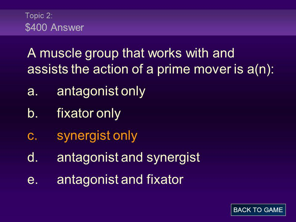 d. antagonist and synergist e. antagonist and fixator
