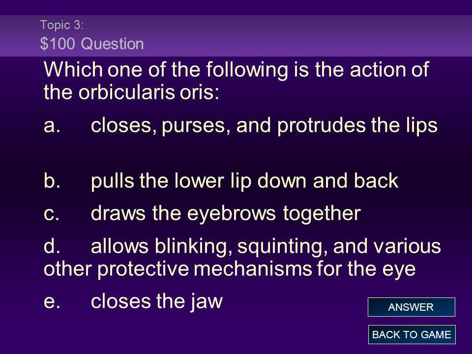 Which one of the following is the action of the orbicularis oris: