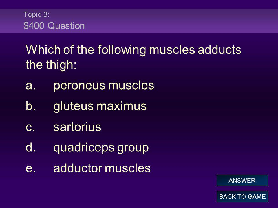 Which of the following muscles adducts the thigh: a. peroneus muscles